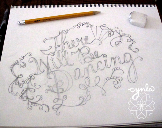 There Will Be Dancing -- Hand lettering by Cynla ©cynla